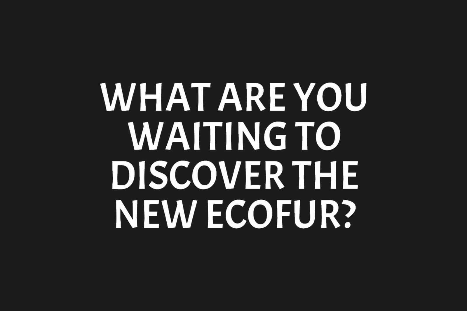 waiting ecofur